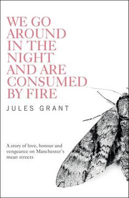 We Go Around in the Night and are Consumed by Fire (BOK)