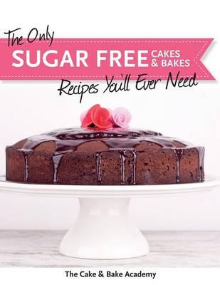 Only Sugar Free Cakes & Bakes Recipes You'll Ever Need! (BOK)