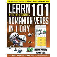 Learn 101 Romanian Verbs in 1 Day with the Learnbots (BOK)
