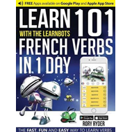 Learn 101 French Verbs in 1 Day with the Learnbots (BOK)