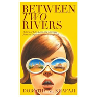Between Two Rivers: A Story of Life, Love and Marriage from an English Woman in Baghdad (BOK)