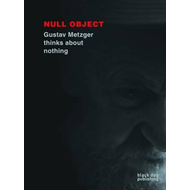 Null Object: Gustav Metzger Thinks About Nothing (BOK)