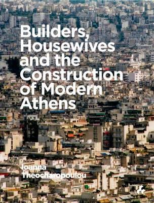 Builders, Housewives and the Construction of Modern Athens (BOK)