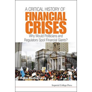 Critical History Of Financial Crises, A: Why Would Politicia (BOK)