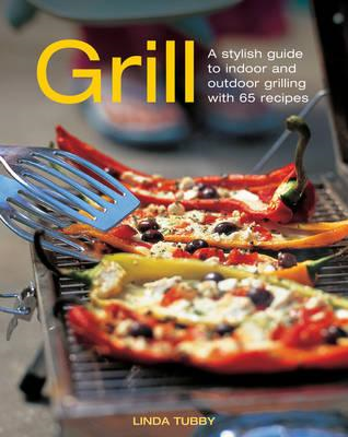 Grill: A Stylish Guide to Indoor and Outdoor Grilling with 65 Recipes (BOK)