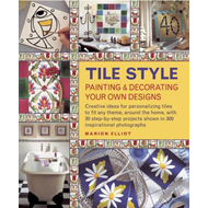 Tile Style Painting & Decorating Your Own Designs: Creative Ideas for Personalizing Tiles to Fit Any (BOK)