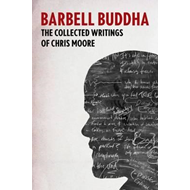 Barbell Buddha: The Collected Writings of Chris Moore (BOK)