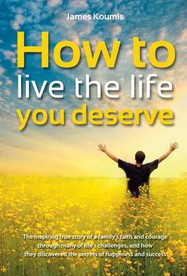 How to Live the Life You Deserve (BOK)