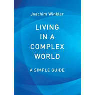 Living in a Complex World - A Simple Guide (BOK)