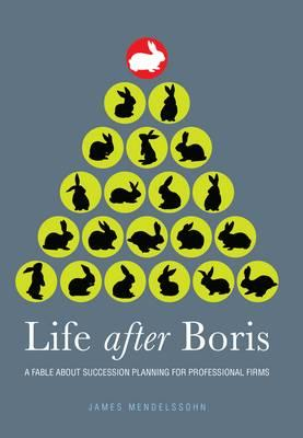 Life After Boris: A Fable About Succession Planning for Professional Firms (BOK)