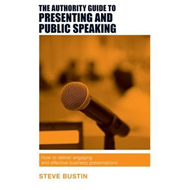Authority Guide to Presenting and Public Speaking (BOK)