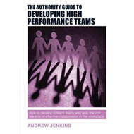 Authority Guide to Developing High-performance Teams (BOK)