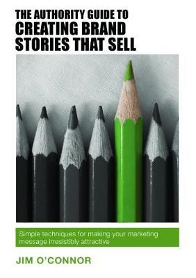 Authority Guide to Creating Brand Stories that Sell (BOK)
