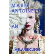 Marie Antoinette: An Intimate History (BOK)