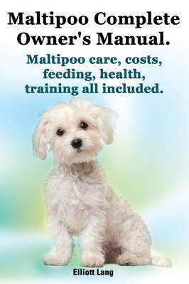 Maltipoo Complete Owner's Manual. Maltipoos Facts and Inform (BOK)