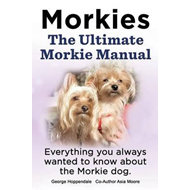 Morkies. the Ultimate Morkie Manual. Everything You Always W (BOK)