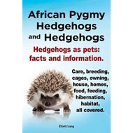 African Pygmy Hedgehogs and Hedgehogs. Hedgehogs as Pets (BOK)