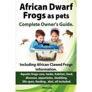 African Dwarf Frogs as Pets. Care, Tanks, Habitat, Food, Dis (BOK)