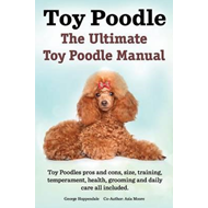 Toy Poodles. the Ultimate Toy Poodle Manual. Toy Poodles Pro (BOK)