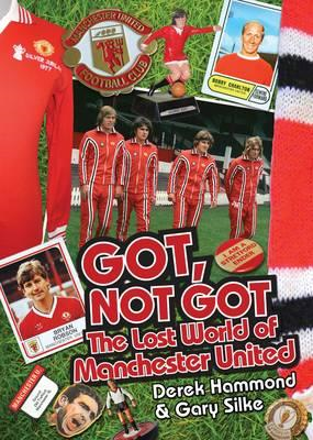 Got, Not Got: The Lost World of Manchester United (BOK)