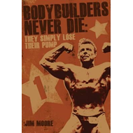 Bodybuilders Never Die: They Simply Lose Their Pump (BOK)
