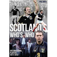 Scotland's Who's Who: One Hundred and Forty Years of Scottish International Footballers 1872-2013 (BOK)