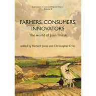 Farmers, Consumers, Innovators: The World of Joan Thirsk (BOK)