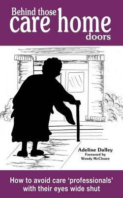 Behind those care home doors: How to avoid care professionals with their eyes wide shut (BOK)
