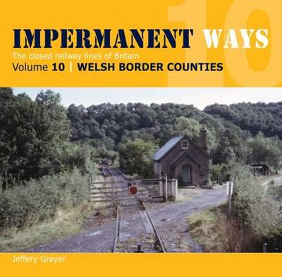 Impermanent Ways: The Closed Lines of Britain - Welsh Border (BOK)