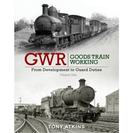 GWR Goods Train Working: From Development to Guard Duties (BOK)