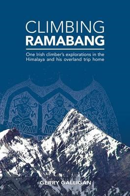 Climbing Ramabang: One Irish Climber's Explorations in The Himalaya and His Overland Trip Home (BOK)