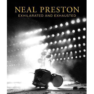 Neal Preston: Exhilarated And Exhausted (BOK)
