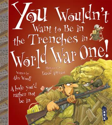 You Wouldn't Want To Be In The Trenches in World War One! (BOK)