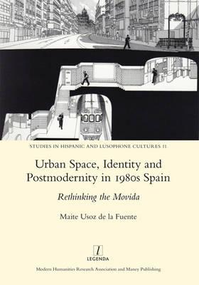 Urban Space, Identity and Postmodernity in 1980s Spain (BOK)