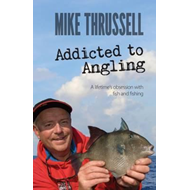 Addicted to Angling: A Lifetime's Obsession with Fish and Fi (BOK)
