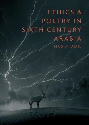Ethics and Poetry in Sixth-Century Arabia (BOK)