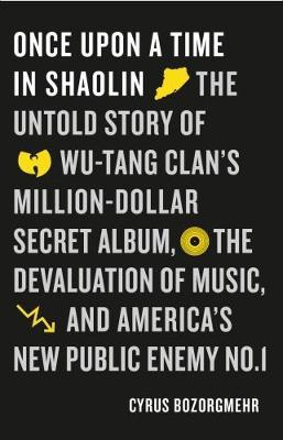 Once Upon a Time in Shaolin - The Untold Story of Wu-Tang Clan's Million Dollar Secret Album, the De (BOK)