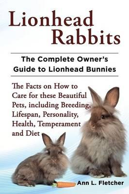 Lionhead Rabbits The Complete Owner's Guide to Lionhead Bunn (BOK)