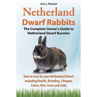 Netherland Dwarf Rabbits, The Complete Owner's Guide to Neth (BOK)