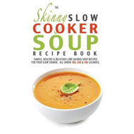 Skinny Slow Cooker Soup Recipe Book (BOK)