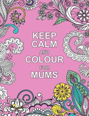 Keep Calm and Colour for Mums (BOK)