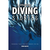 Amazing Diving Stories - Incredible Tales from Deep Beneath (BOK)