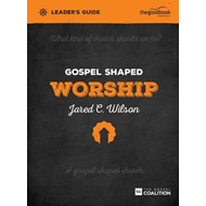 Gospel Shaped Worship Leader's Guide (BOK)