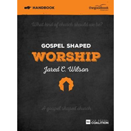 Gospel Shaped Worship Handbook (BOK)