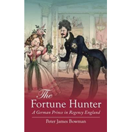 The Fortune Hunter: A German Prince in Regency England (BOK)