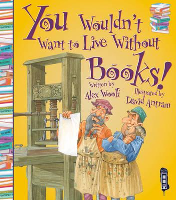 You Wouldn't Want to Live Without Books! (BOK)