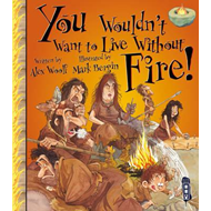 You Wouldn't Want to Live Without Fire! (BOK)