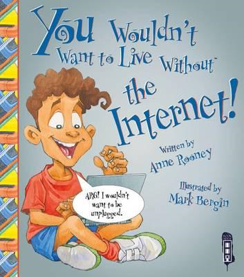 You Wouldn't Want To Live Without The Internet! (BOK)