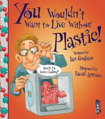You Wouldn't Want to Live Without Plastic (BOK)