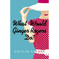 What Would Ginger Rogers Do? (BOK)